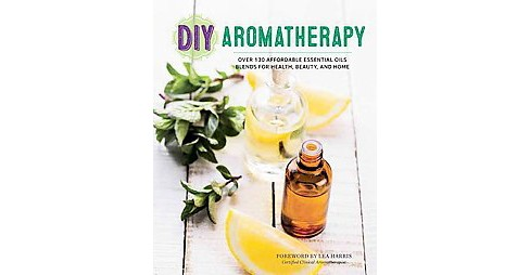 DIY Aromatherapy : Over 130 Affordable Essential Oils Blends for Health, Beauty, and Home (Paperback) - image 1 of 1