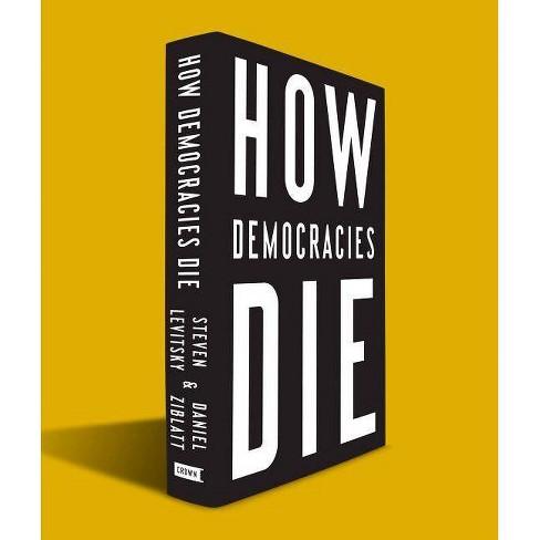 How Democracies Die - by  Steven Levitsky & Daniel Ziblatt (Hardcover) - image 1 of 1