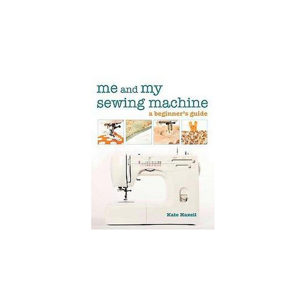 Me and My Sewing Machine (Paperback) Presents what to look for in a sewing machine, additional equipment needed, which fabrics are easiest to work with, and step-by-step instructions for sewing.