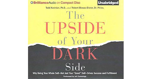 "Upside of Your Dark Side : Why Being Your Whole Self--Not Just Your ""Good"" Self--Drives Success and - image 1 of 1"