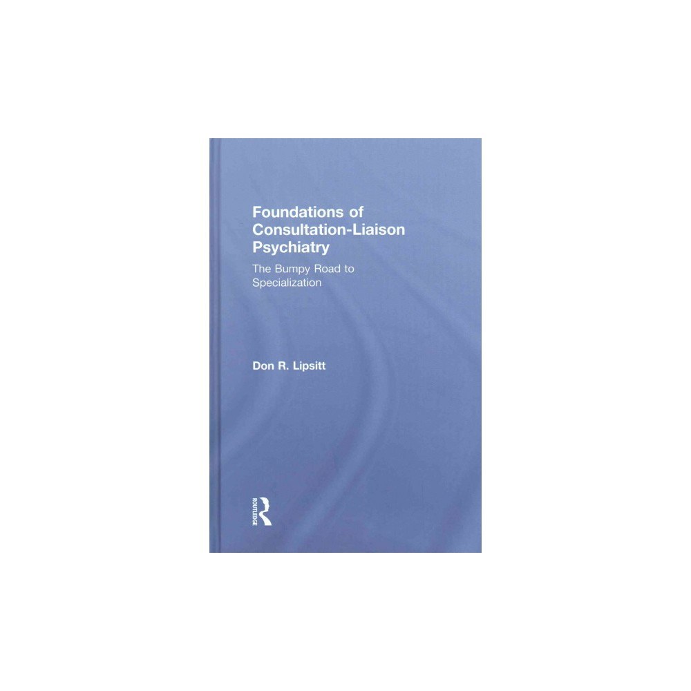 Foundations of Consultation-Liaison Psychiatry : The Bumpy Road to Specialization (Hardcover) (Don R.