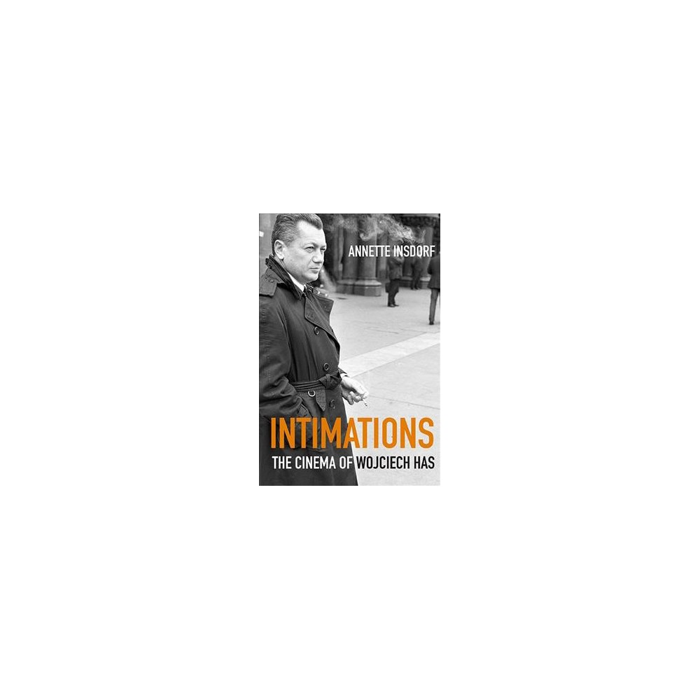 Intimations : The Cinema of Wojciech Has - by Annette Insdorf (Hardcover)