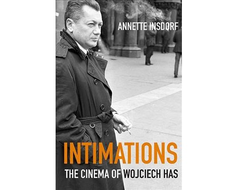 Intimations : The Cinema of Wojciech Has (Paperback) (Annette Insdorf) - image 1 of 1