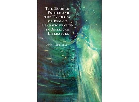 Book of Esther and the Typology of Female Transfiguration in American Literature -  (Hardcover) - image 1 of 1