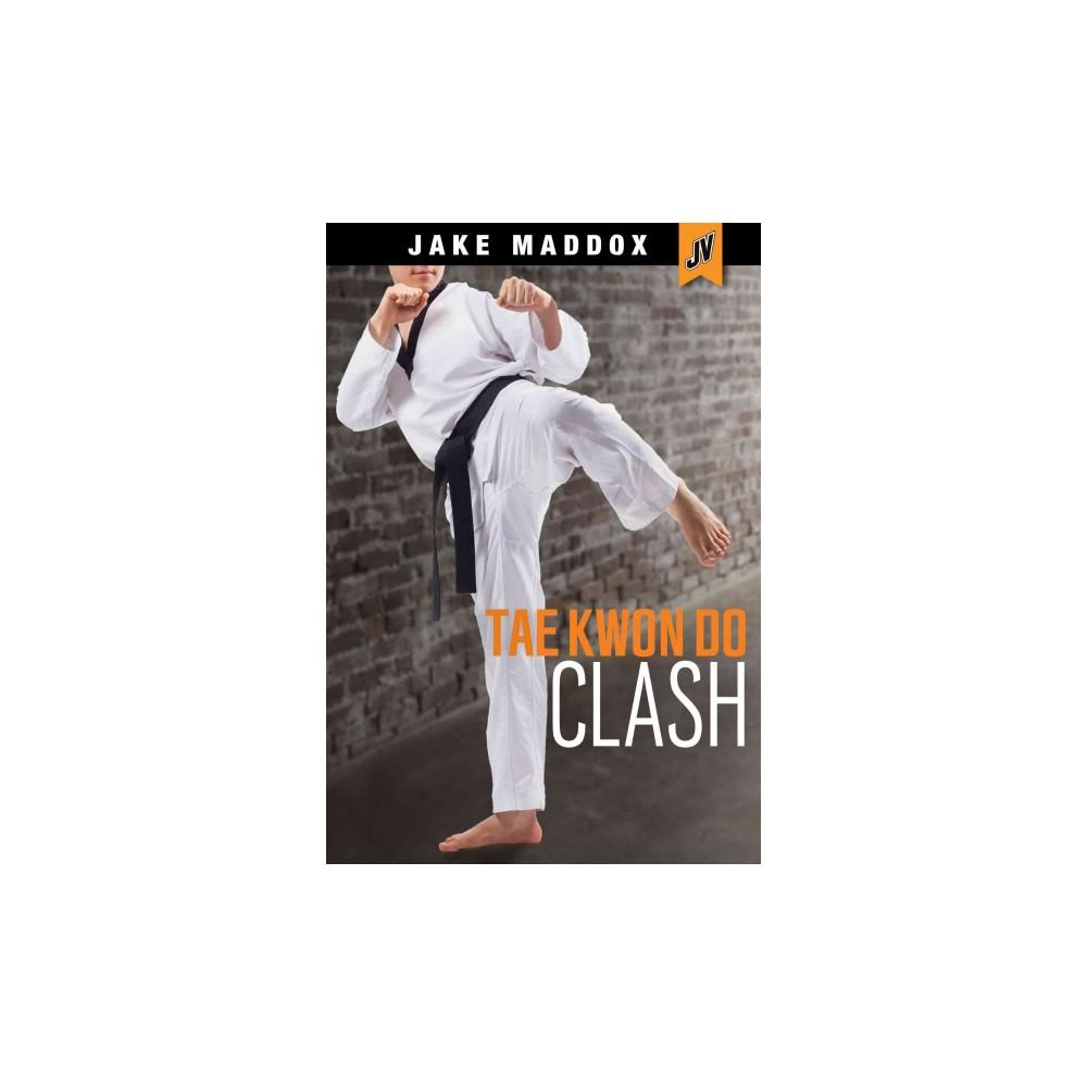 Tae Kwon Do Clash (Paperback) (Jake Maddox & Derek Tellier)