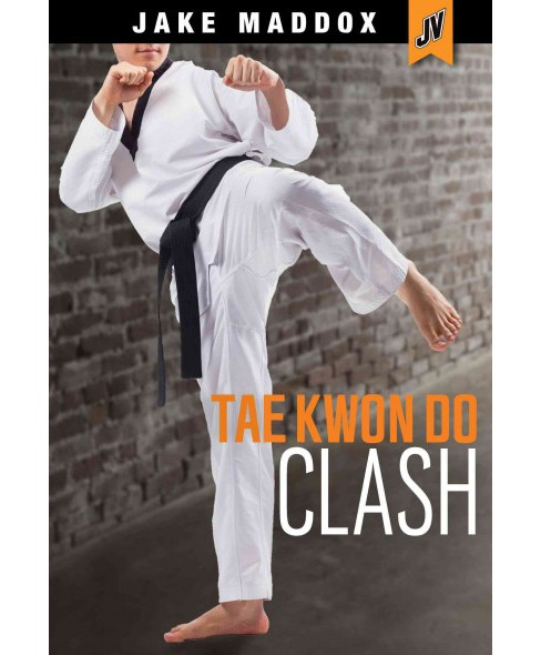 Tae Kwon Do Clash (Paperback) (Jake Maddox & Derek Tellier) - image 1 of 1