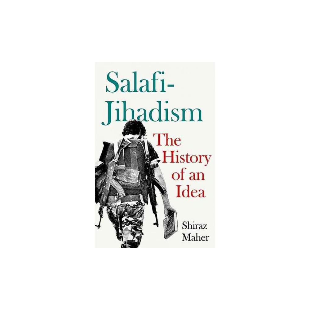 Salafi-Jihadism : The History of an Idea (Hardcover) (Shiraz Maher)