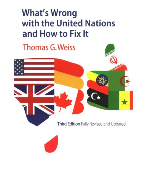 What's Wrong With the United Nations and How to Fix It (Paperback) (Thomas G. Weiss) - image 1 of 1