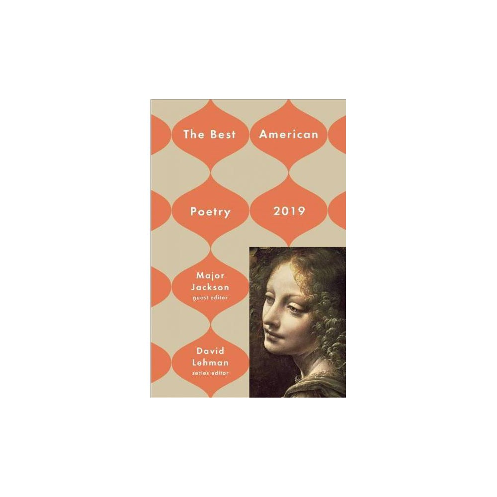 """Best American Poetry 2019 - by David Lehman & Major Jackson (Hardcover) The 2019 edition of The Best American Poetry—""""one of the mainstays of the poetry publication world"""" (Academy of American Poets)—now guest edited by Major Jackson, award-winning poet and poetry editor of the Harvard Review. Since 1988, The Best American Poetry has been the leading anthology of contemporary American poetry. The Washington Post said of the 2017 edition, """"The poems...have a wonderful cohesion and flow, as if each contributes to a larger narrative about life today…While readers may question some of the selections—an annual sport with this series—most will find much that resonates, including the insightful author notes at the back of the anthology."""" The state of the world has inspired many to write poetry, and to read it—to share all the rage, beauty, and every other thing under the sun in the way that only poetry can. Now the foremost anthology of contemporary American poetry returns, guest edited by Major Jackson, the poet and editor who, """"makes poems that rumble and rock"""" (poet Dorianne Laux). This brilliant 2019 edition includes some of the year's most defining, striking, and innovative poems and poets."""