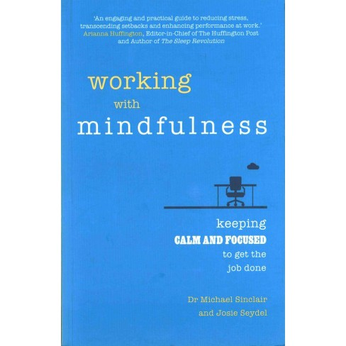 Working With Mindfulness Keeping Calm And Focused To Get The Job