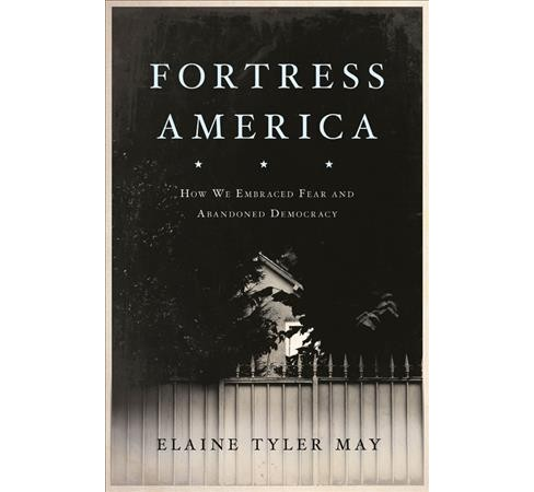 Fortress America : How We Embraced Fear and Abandoned Democracy - Revised by Elaine Tyler May - image 1 of 1