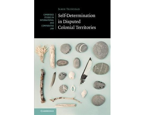Self-Determination in Disputed Colonial Territories -  by Jamie Trinidad (Hardcover) - image 1 of 1