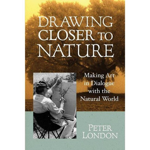 Drawing Closer to Nature - by  Peter London (Paperback) - image 1 of 1