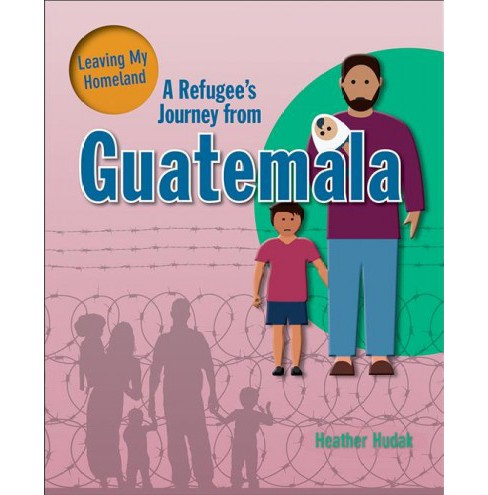 Refugee's Journey from Guatemala -  (Leaving My Homeland) by Heather Hudak (Paperback) - image 1 of 1