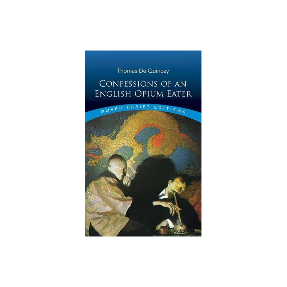 Confessions Of An English Opium Eater Dover Thrift Editions By Thomas De Quincey Paperback