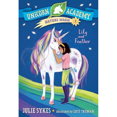 Unicorn Academy Nature Magic #1: Lily and Feather - by  Julie Sykes (Paperback)