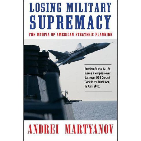 Losing Military Supremacy - by  Andrei Martyanov (Paperback) - image 1 of 1