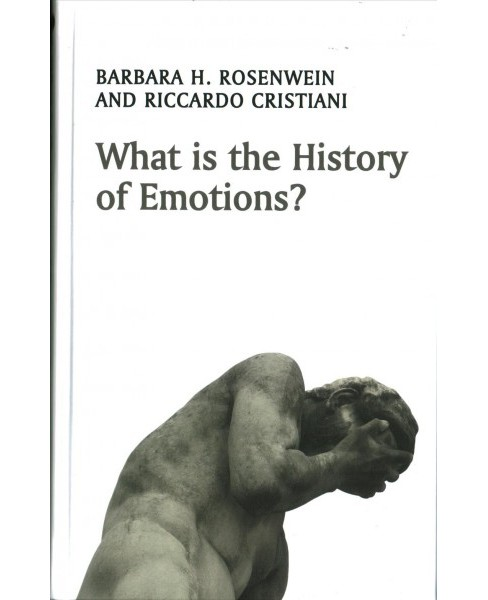 What Is the History of Emotions? (Hardcover) (Barbara H. Rosenwein & Riccardo Cristiani) - image 1 of 1