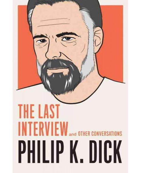 Philip K. Dick : The Last Interview and Other Conversations (Paperback) - image 1 of 1