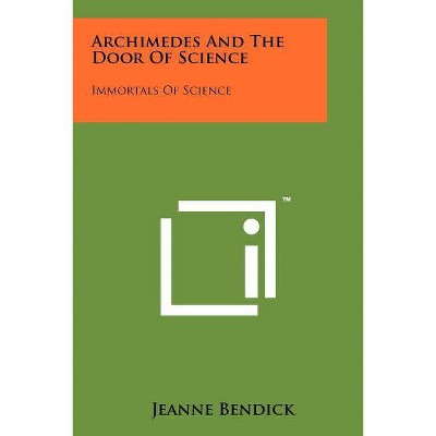 Archimedes And The Door Of Science - by  Jeanne Bendick (Paperback)