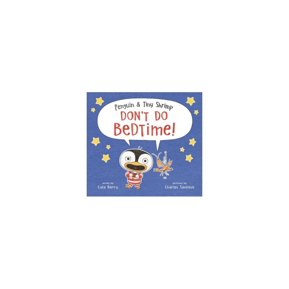 Penguin & Tiny Shrimp Don't Do Bedtime! - by Cate Berry (School And Library)