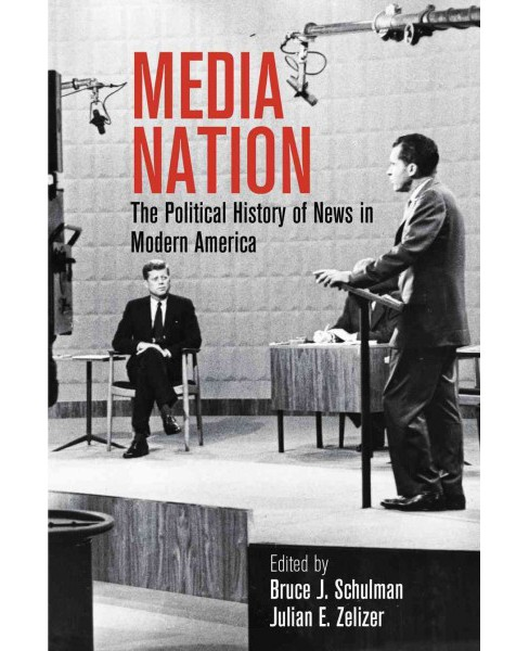 Media Nation : The Political History of News in Modern America (Hardcover) - image 1 of 1