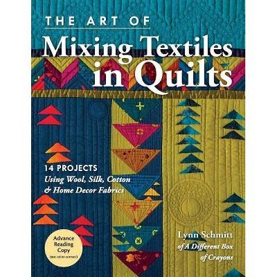 The Art of Mixing Textiles in Quilts - by Lynn Schmitt (Paperback)