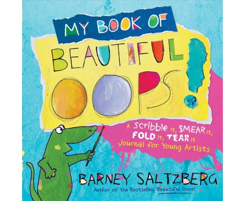 My Book of Beautiful Oops! : A Scribble It, Smear It, Fold It, Tear It Journal for Young Artists - image 1 of 1
