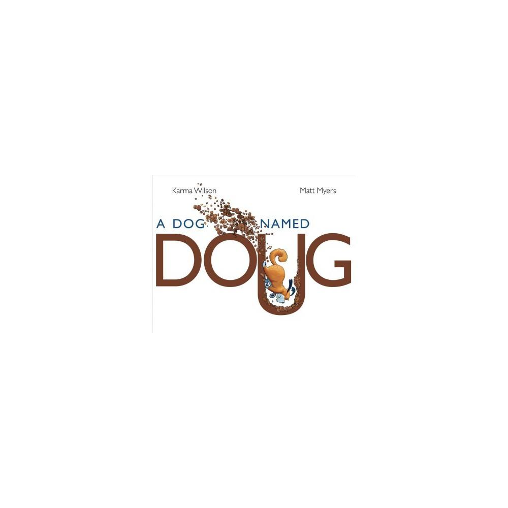 Dog Named Doug - by Karma Wilson (School And Library)