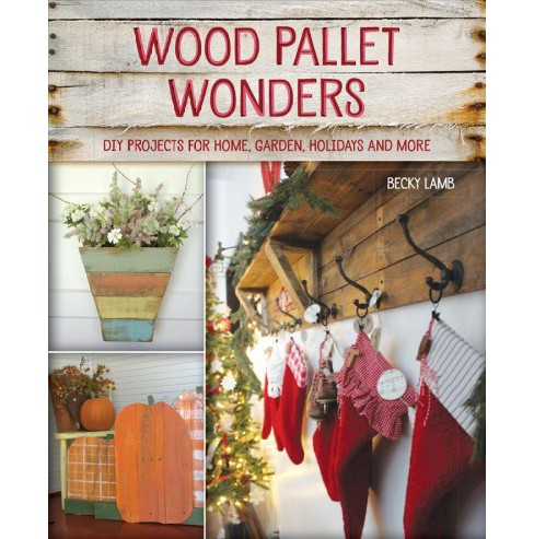 Wood Pallet Wonders : DIY Projects for Home, Garden, Holidays and More -  by Becky Lamb (Paperback) - image 1 of 1