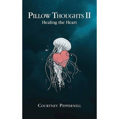 Pillow Thoughts II: Healing the Heart - by Courtney Peppernell (Paperback)