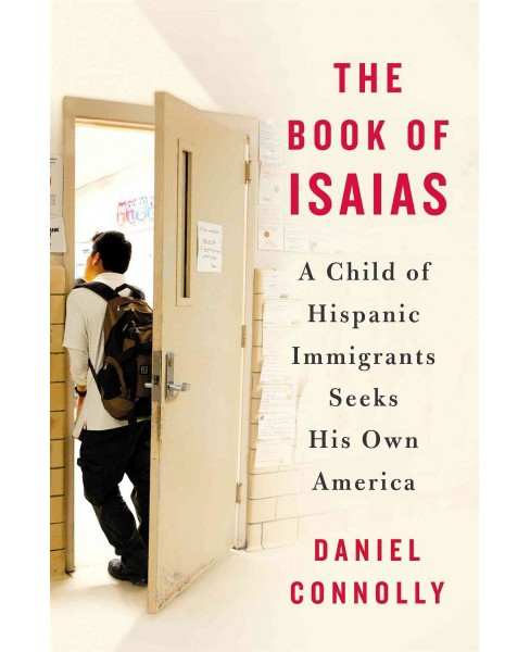 Book of Isaias : A Child of Hispanic Immigrants Seeks His Own America (Hardcover) (Daniel Connolly) - image 1 of 1
