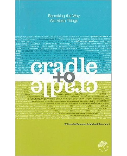 Cradle to Cradle : Remaking the Way We Make Things (Paperback) (William McDonough & Michael Braungart) - image 1 of 1