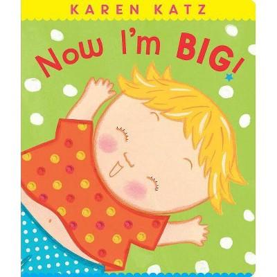 Now I'm Big! - (Classic Board Books)by Karen Katz (Board Book)