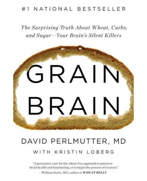 Grain Brain : The Surprising Truth About Wheat, Carbs, and Sugar--Your Brain's Silent Killers - Reprint - image 1 of 1