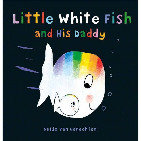 Little White Fish and His Daddy - by  Guido Genechten (Board_book) - image 1 of 1