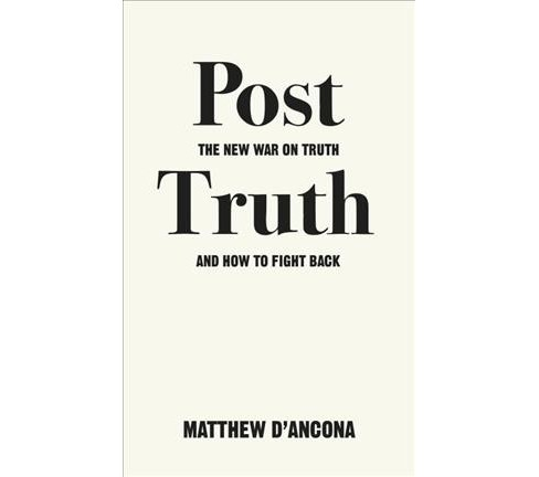 Post-truth : The New War on Truth and How to Fight Back (Paperback) (Matthew D'Ancona) - image 1 of 1