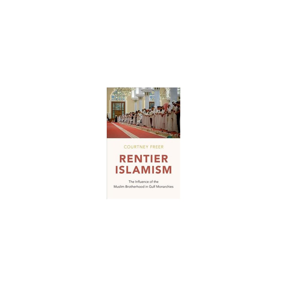 Rentier Islamism : The Influence of the Muslim Brotherhood in Gulf Monarchies - (Hardcover)