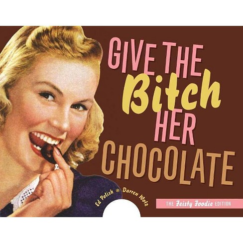 Give the Bitch Her Chocolate - by  Ed Polish & Darren Wotz (Spiral_bound) - image 1 of 1