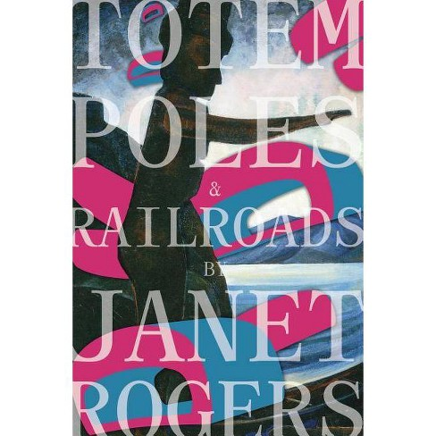 Totem Poles and Railroads - by  Janet Rogers (Paperback) - image 1 of 1