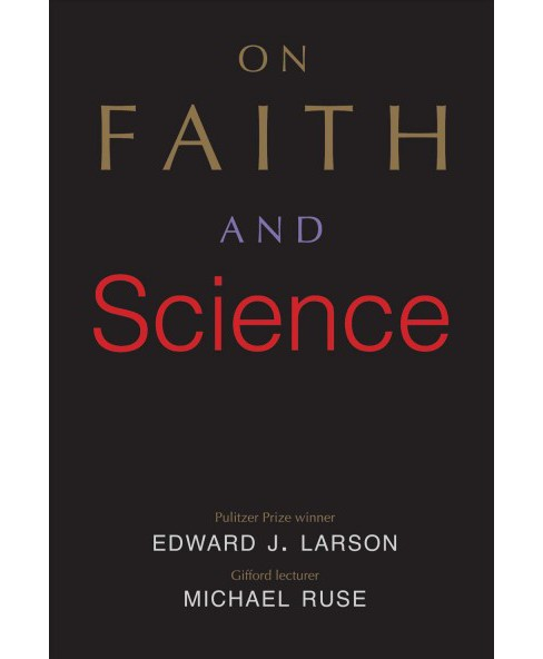 On Faith and Science -  by Edward J. Larson & Michael Ruse (Hardcover) - image 1 of 1