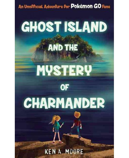Ghost Island and the Mystery of Charmander : Unofficial Adventures for Pokemon Go Players (Paperback) - image 1 of 1