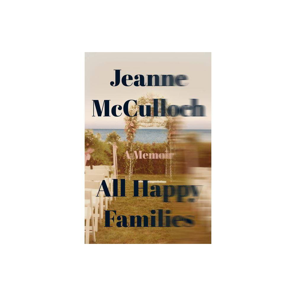 ISBN 9780062234759 product image for All Happy Families - by Jeanne McCulloch (Hardcover) | upcitemdb.com