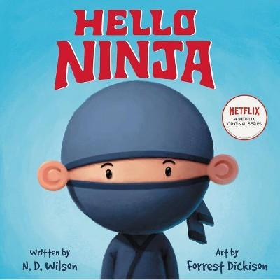 Hello, Ninja -  by N. D. Wilson (School And Library)