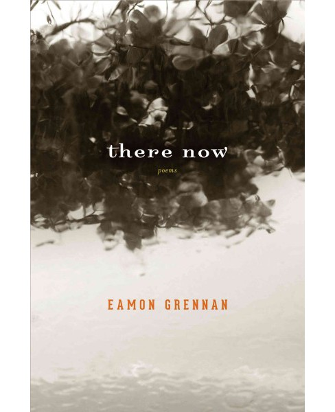 There Now : Poems (Paperback) (Eamon Grennan) - image 1 of 1