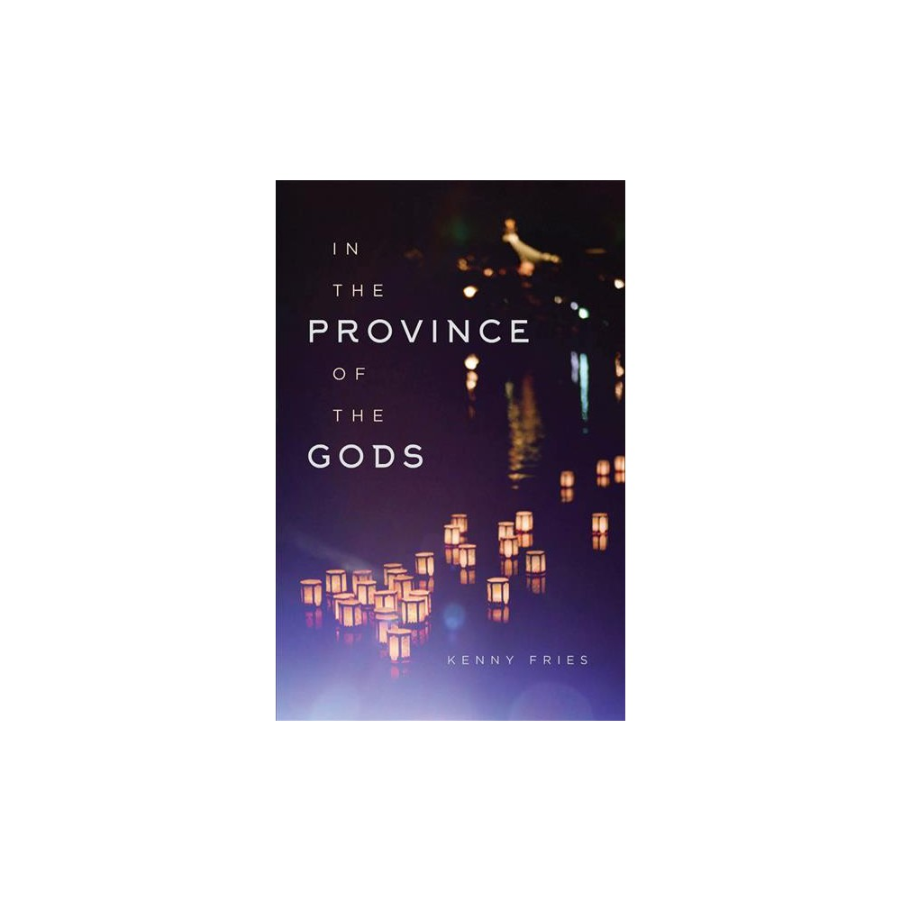 In the Province of the Gods - by Kenny Fries (Hardcover)