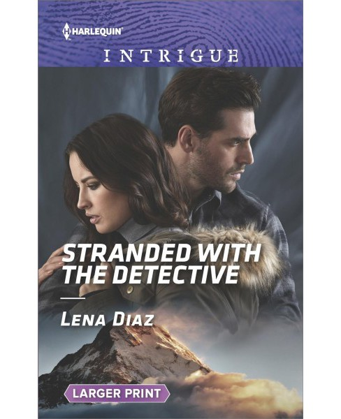 Stranded with the Detective -  Large Print by Lena Diaz (Paperback) - image 1 of 1