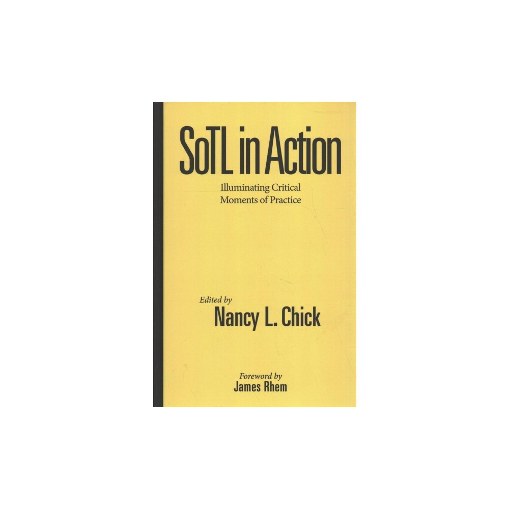 Sotl in Action : Illuminating Critical Moments of Practice - (Hardcover)