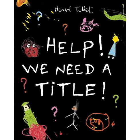 Help! We Need a Title! (Hardcover) by Herve Tullet - image 1 of 3