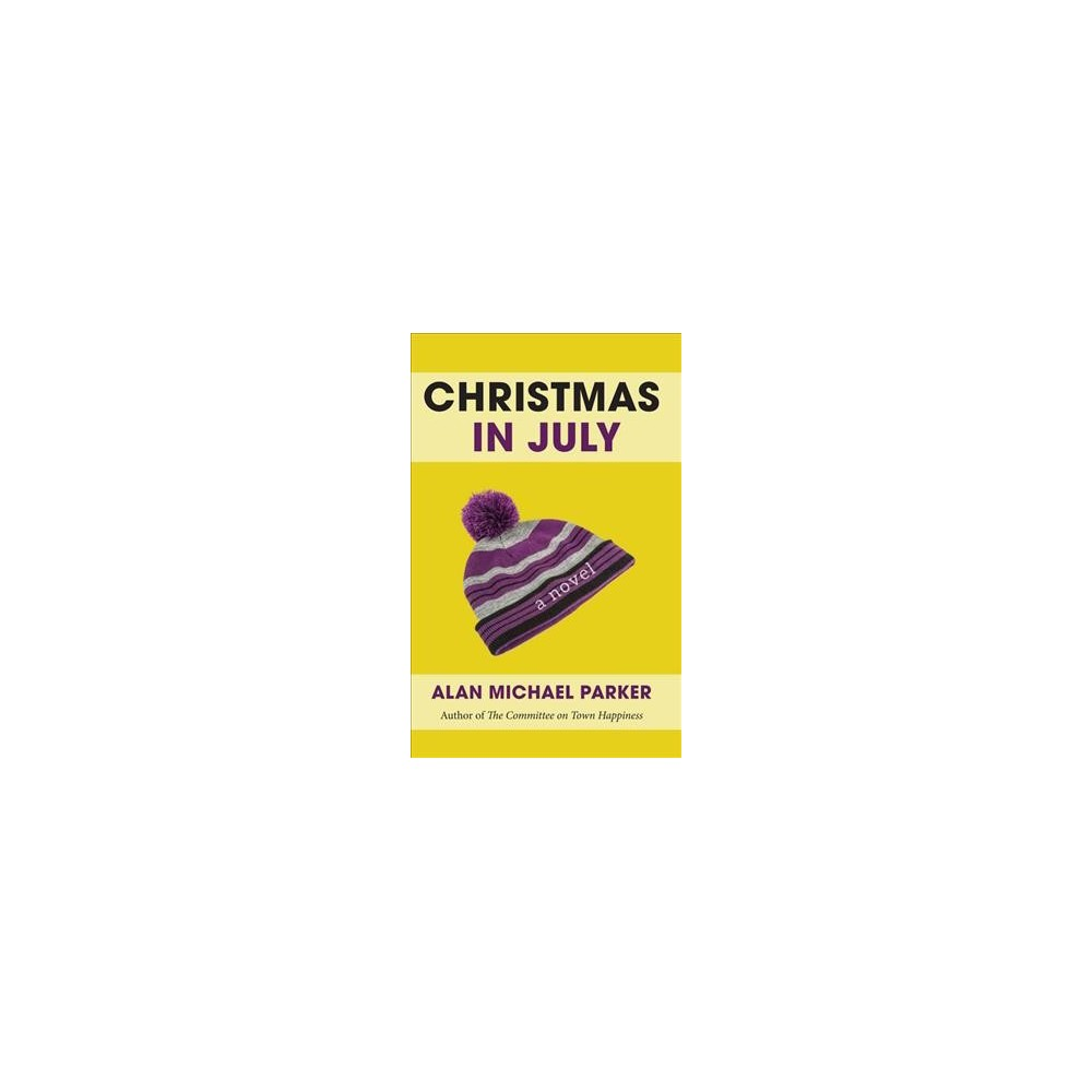 Christmas in July - by Alan Michael Parker (Paperback)
